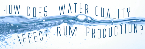 How does water quality affect rum production?